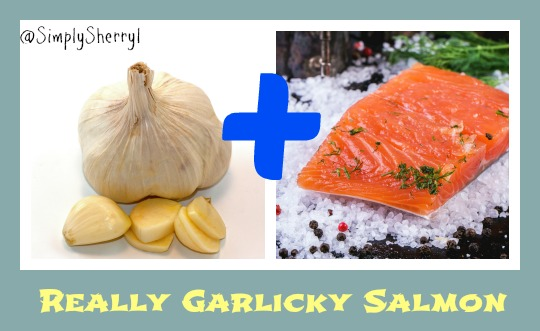 Really Garlicky Salmon
