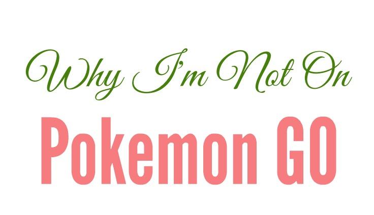 Why I'm Not On Pokemon GO