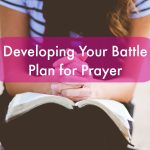 Developing Your Battle Plan for Prayer